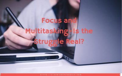 Focus and Multitasking – Is the Struggle Real?