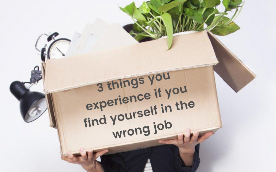 3 things you experience if you find yourself in the wrong job