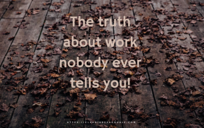 The Truth About Work Nobody Ever Tells You!